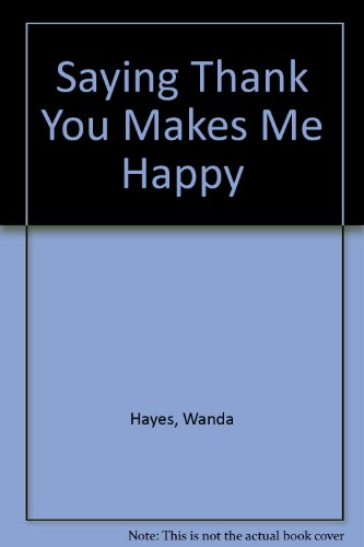 Saying Thank You Makes Me Happy (0784702705) by Wanda Hayes