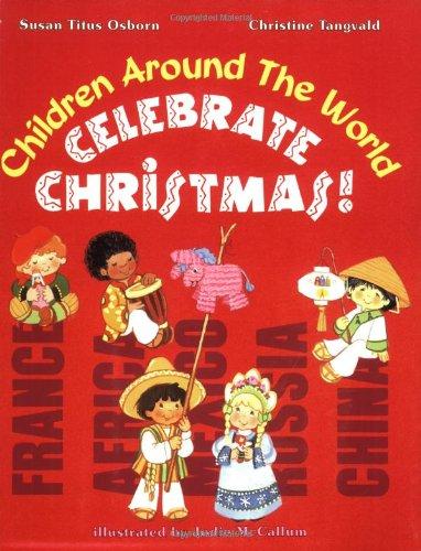 Children Around the World Celebrate Christmas!: Tangvald, Christine Harder, Osborn, Susan T.