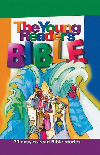 The Young Reader's Bible: 70 Easy-To-Read Bible Stories: Bonnie Bruno; Carol Reinsma; ...