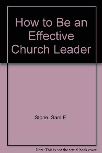 9780784705896: How to Be an Effective Church Leader