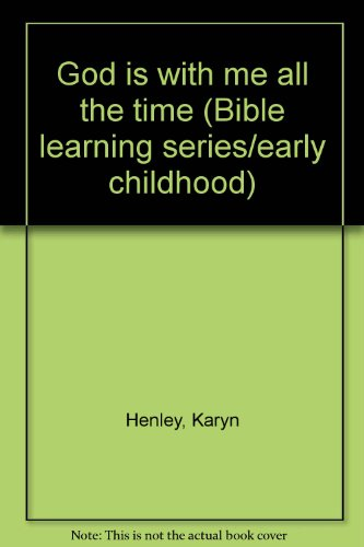 God is with me all the time (Bible learning series/early childhood): Karyn Henley