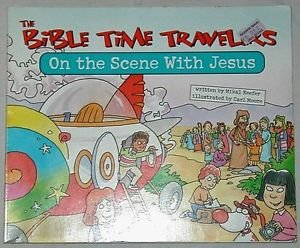 On the Scene With Jesus (The Bible Time Travelers Storybooks) (0784707170) by Keefer, Mikal