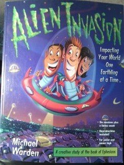 Alien Invasion: Impacting Your World One Earthling at a Time (Empowered(r) Bible Studies): Warden, ...