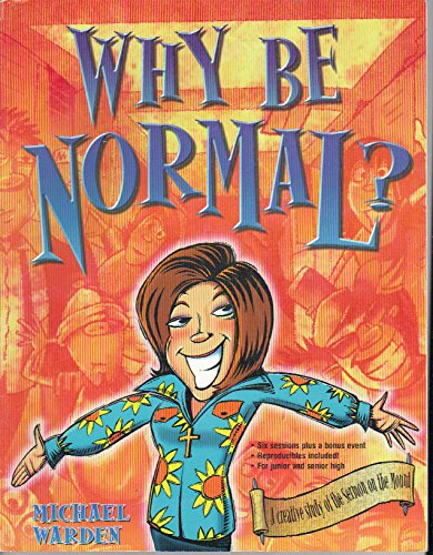 Why Be Normal? A Creative Study of the Sermon on the Mount (Empowered Bible Studies) (Empowered(r) ...