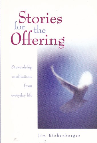 Stories for the Offering: Stewardship Meditations from Everyday Life: Eichenberger, Jim