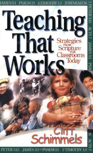 Teaching That Works: Strategies From Scripture For Classrooms Today (9780784710524) by Cliff Schimmels