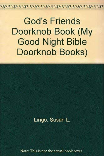 God's Friends Doorknob Book (My Good Night Bible Doorknob Books) (0784710570) by Susan L. Lingo
