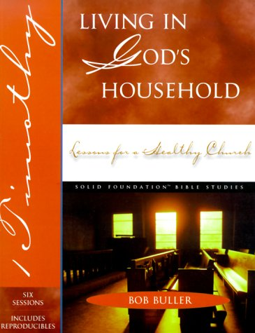 9780784711781: Living in God's Household: Lessons from a Healthy Church (1 Timothy (Solid Foundation Bible Studies)