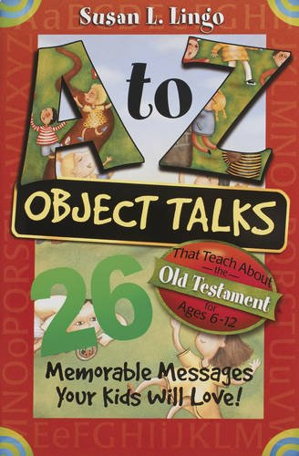 A to Z Object Talks That Teach About the Old Testament: 26 Memorable Messages Your Kids Will Love! (0784712360) by Susan Lingo