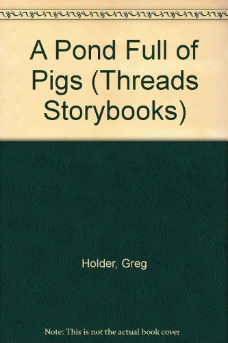 A Pond Full of Pigs (Threads Storybooks) (0784712395) by Greg Holder; Chris Olsen