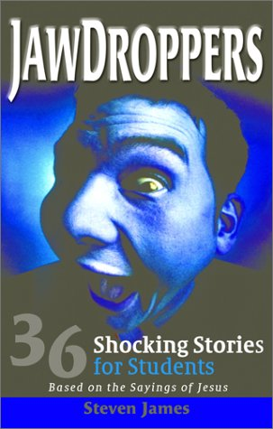 Jawdroppers: 36 Shocking Stories for Students Based on the Sayings of Jesus (0784712646) by Steven James
