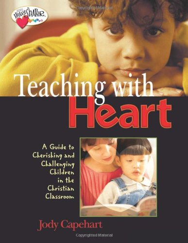 9780784713471: Teaching with Heart: A Guide To Cherishing And Challenging Children In The Christian Classroom