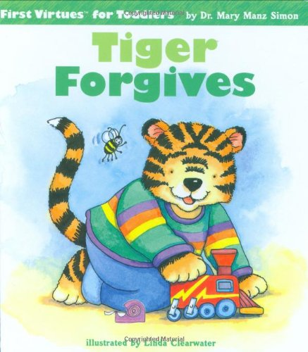 Tiger Forgives (First Virtues for Toddlers): Mary Manz Simon