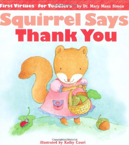 Squirrel Says Thank You (First Virtues for Toddlers): Simon, Mary Manz
