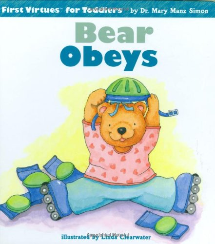 Bear Obeys (First Virtues for Toddlers): Simon, Mary Manz