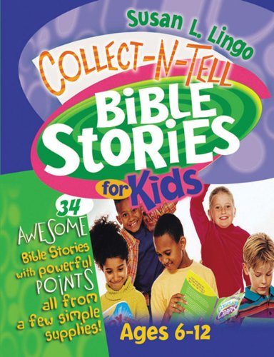 Collect-n-Tell Bible Stories for Kids (Teacher Training Series) (0784714185) by Susan L. Lingo
