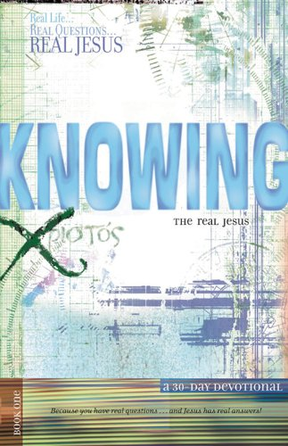 9780784714195: Knowing the Real Jesus: A 30-Day Devotional (Real Life . . . Real Questions . . . Real Jesus)