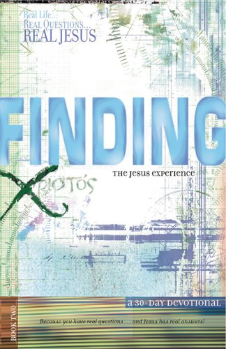 Finding the Jesus Experience: A 30-Day Devotional (Real Life . . . Real Questions . . . Real Jesus)...