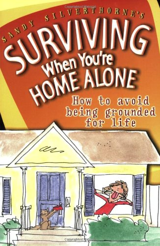 9780784714348: Surviving When You're Home Alone: How to Avoid Being Grounded for Life (Sandy Silverthorne's Surviving)