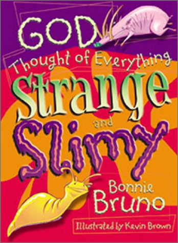God Thought Of Everything Strange And Slimy (9780784714485) by Bonnie Bruno