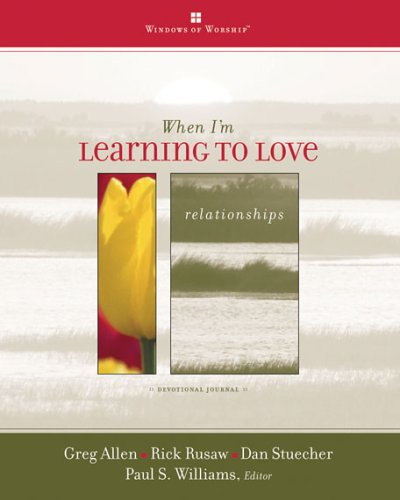 When I'm Learning to Love (Windows of Worship) (0784715173) by Allen, Greg; Rusaw, Rick; Stuecher, Dan