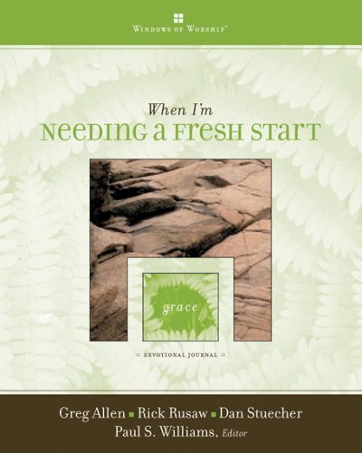 When I'm Needing a Fresh Start (Windows of Worship) (0784715181) by Greg Allen; Rick Rusaw