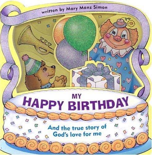 My Happy Birthday: And the True Story: Mary Manz Simon