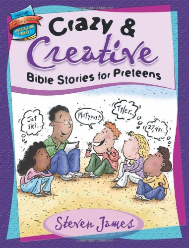 Crazy & Creative Bible Stories for Preteens (The Steven James Storytelling Library) (0784716315) by Steven James