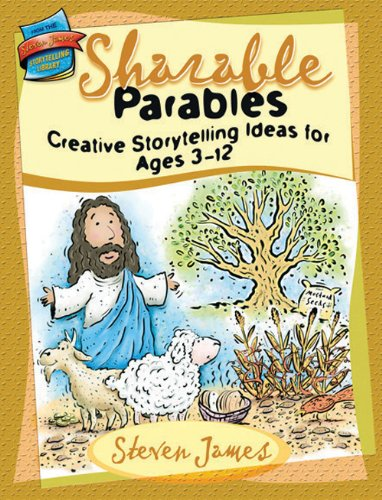 Sharable Parables: Creative Storytelling Ideas for Ages 3-12 (The Steven James Storytelling Library...