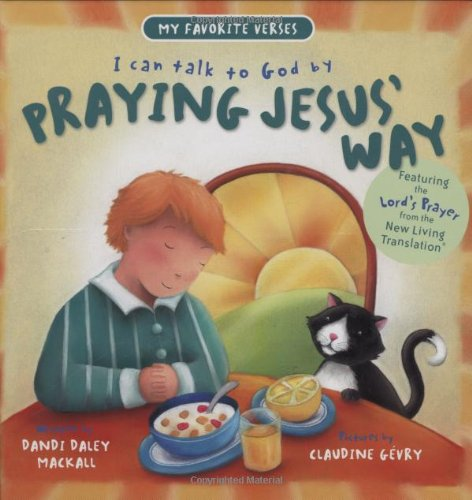 Praying Jesus' Way (My Favorite Verses) (9780784716540) by Dandi Daley Mackall