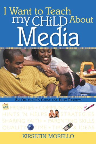 9780784717691: I Want to Teach My Child About Media: An On-The-Go Guide for Busy Parents