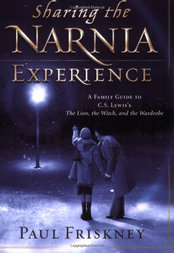 9780784717738: Sharing the Narnia Experience: A Family Guide to C. S. Lewis's The Lion, the Witch, and the Wardrobe