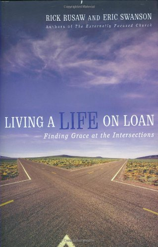 Living a Life on Loan: Finding Grace at the Intersections (0784718555) by Rick Rusaw; Eric Swanson