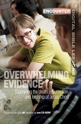 Overwhelming Evidence: Examining the Death, Resurrection, And Lordship of Jesus Christ (Encounter ...