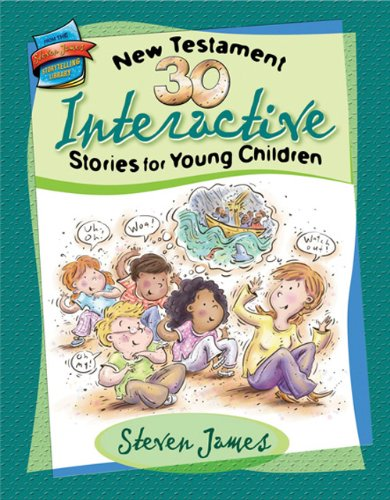30 New Testament Interactive Stories for Young Children (The Steven James Storytelling Library): ...