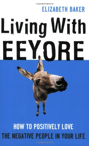 9780784719626: Living With Eeyore: How to Positively Love the Negative People in Your Life