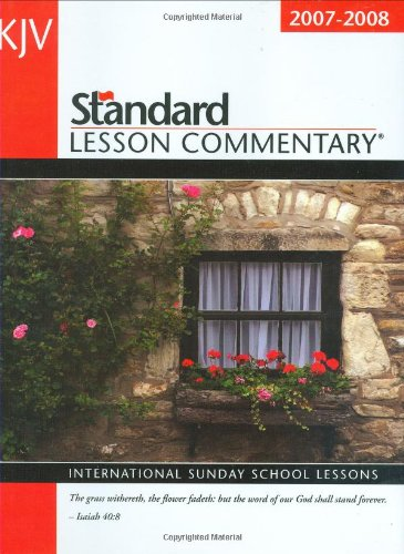 King James Version Standard Lesson Commentary 2007-2008: International Sunday School Lessons