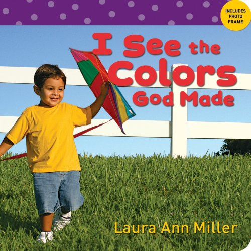 I See the Colors God Made (I See Board Books): Miller, Laura A.