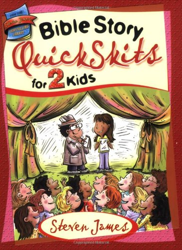 Bible Story QuickSkits for 2 Kids (The Steven James Storytelling Library) (0784722447) by Steven James