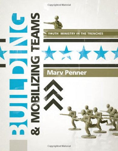 Building & Mobilizing Teams (Youth Ministry in the Trenches): Penner, Marv