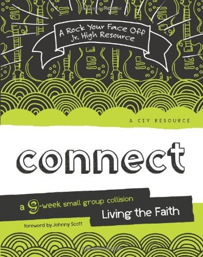 9780784724057: Connect: A 9-Week Small Group Collision—Living the Faith (A Rock Your Face Off Jr. High Resource)