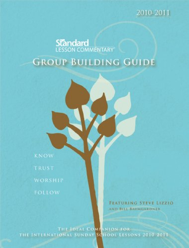 Standard Lesson Commentary Group Building Guide 2010-2011: Know Trust Worship Follow: Lizzio, Steve...