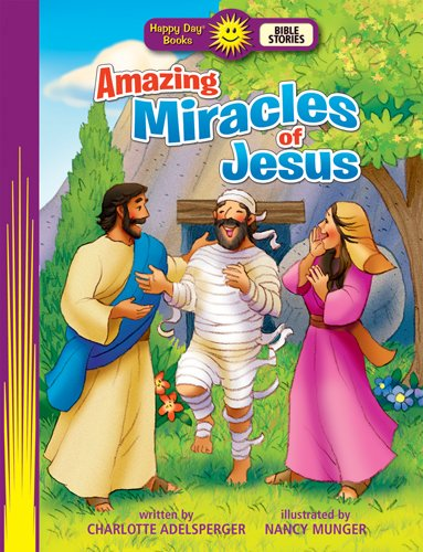 Amazing Miracles of Jesus (Happy Day® Books: Bible Stories): Charlotte Adelsperger