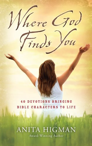 Where God Finds You: 40 Devotions Bringing Bible Characters to Life: Higman, Anita