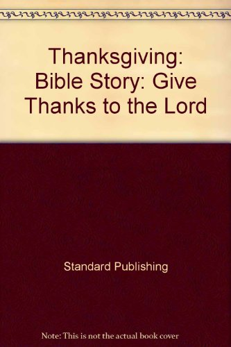 Thanksgiving: Bible Story: Give Thanks to the Lord (Old Testament Stories)