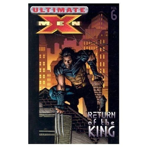 Ultimate X-Men: Volume 6 Return of the King