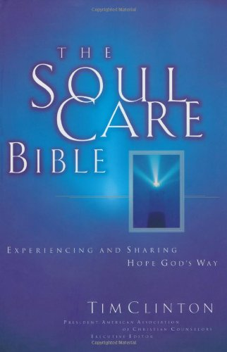 The Soul Care Bible Experiencing And Sharing Hope God's Way (0785204849) by Tim Clinton; Edward Hindson; George Ohlschlager