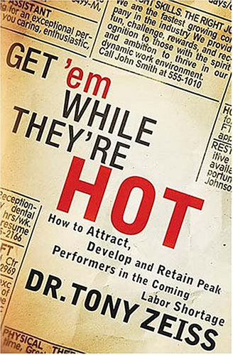9780785208655: Get 'em While They're Hot!: How To Attract, Develop, And Retain Peak Performers In The Coming Labor Shortage