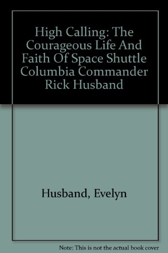 9780785208723: High Calling: The Courageous Life And Faith Of Space Shuttle Columbia Commander Rick Husband
