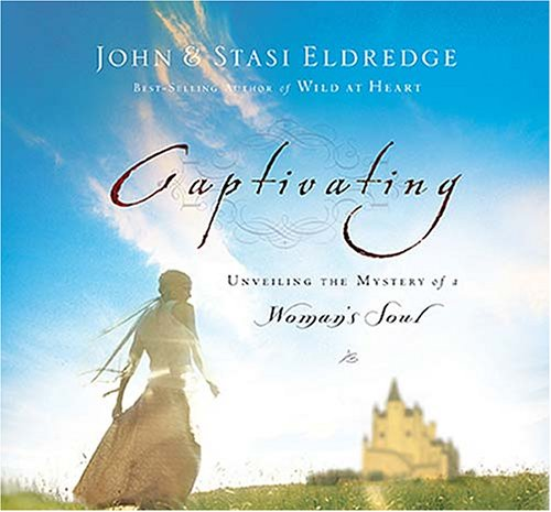 Captivating: Unveiling the Mystery of a Woman's Soul (0785209093) by Eldredge, John; Eldredge, Stasi
